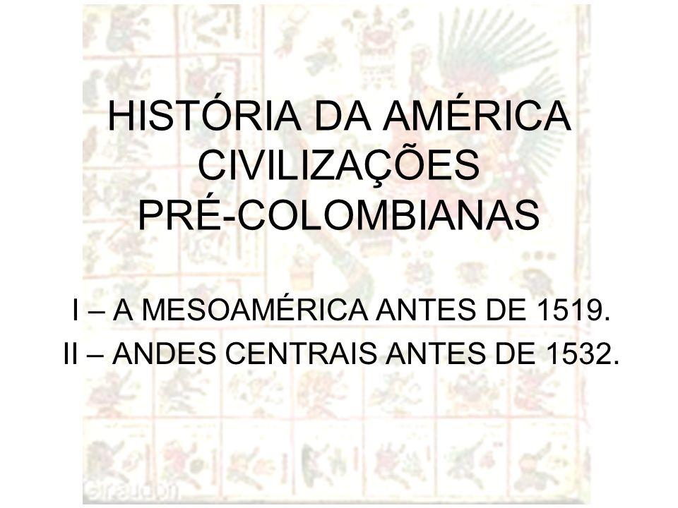 HISTÓRIA DA AMÉRICA CIVILIZAÇÕES PRÉ-COLOMBIANAS