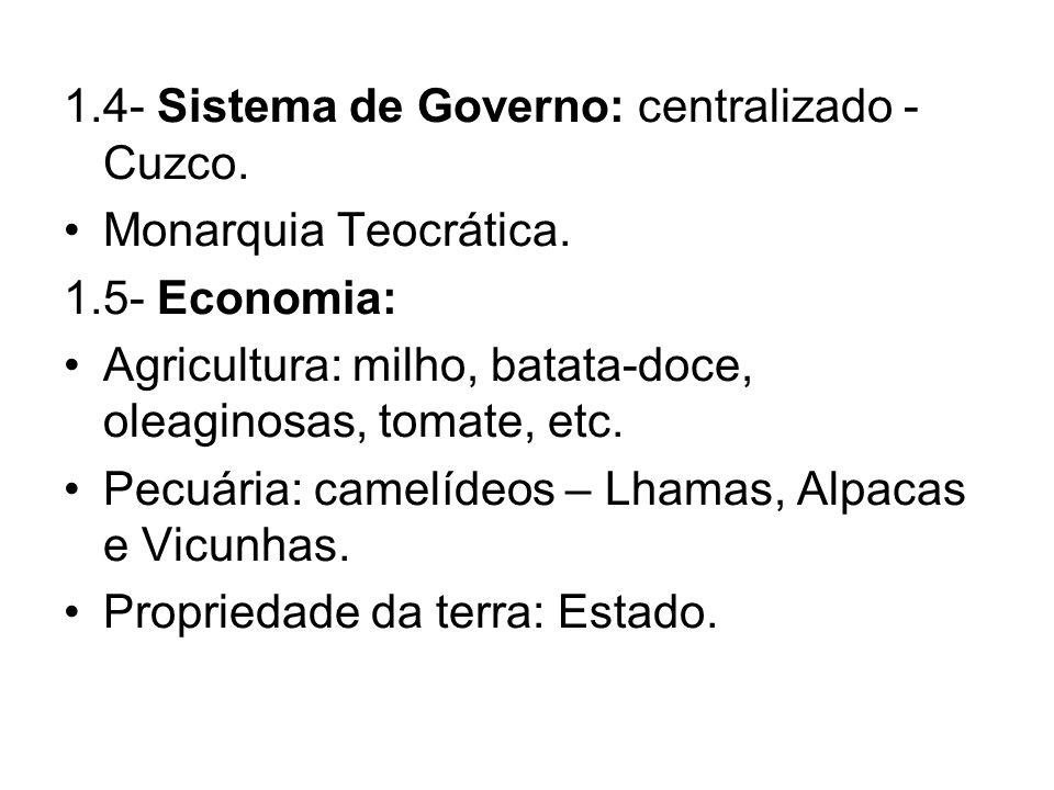 1.4- Sistema de Governo: centralizado - Cuzco.