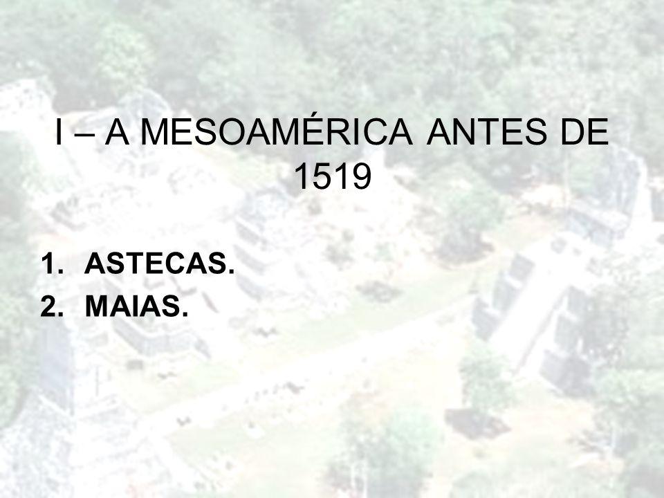 I – A MESOAMÉRICA ANTES DE 1519