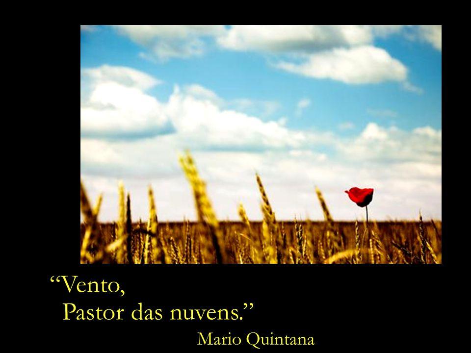 Vento Pastor das nuvens. Vento, Pastor das nuvens. Mario Quintana