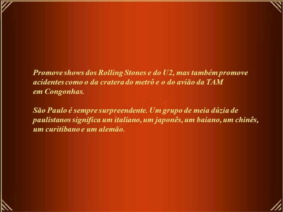 Promove shows dos Rolling Stones e do U2, mas também promove acidentes como o da cratera do metrô e o do avião da TAM em Congonhas.