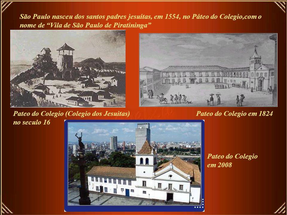 São Paulo nasceu dos santos padres jesuítas, em 1554, no Páteo do Colegio,com o nome de Vila de São Paulo de Piratininga
