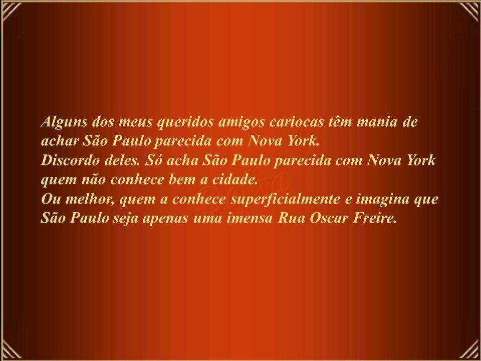 Alguns dos meus queridos amigos cariocas têm mania de achar São Paulo parecida com Nova York.