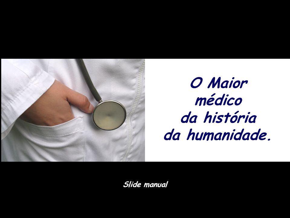 O Maior médico da história da humanidade.