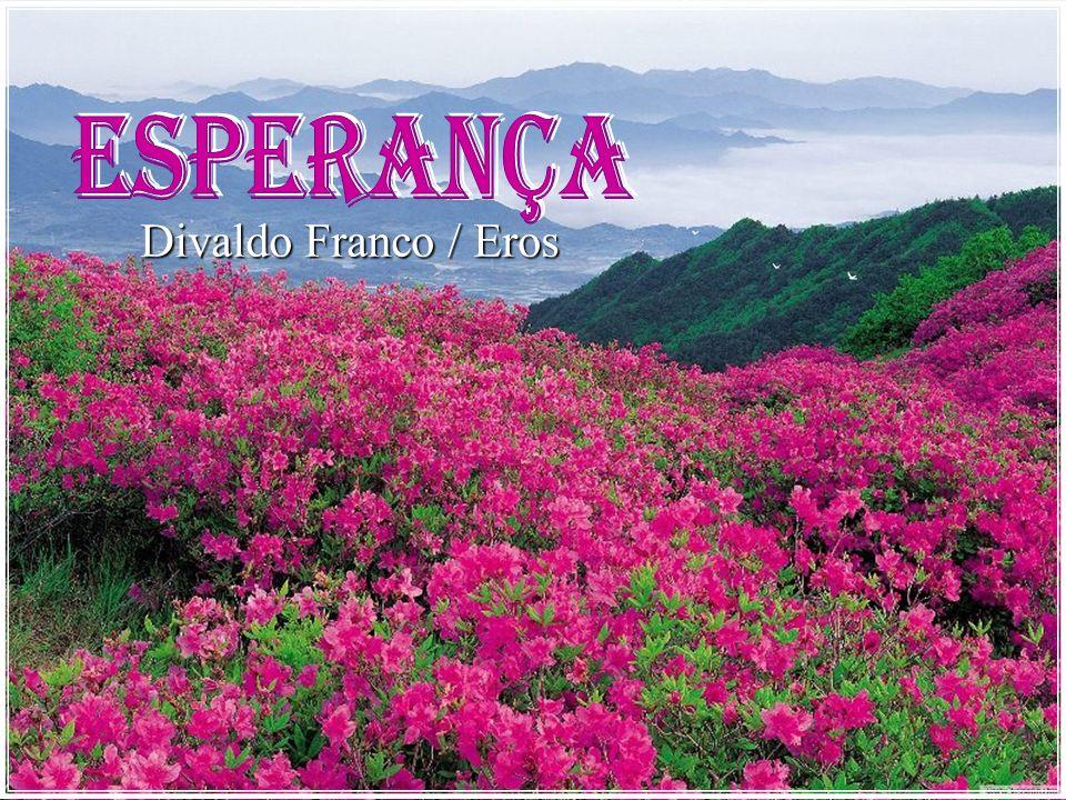 ESPERANÇA Divaldo Franco / Eros