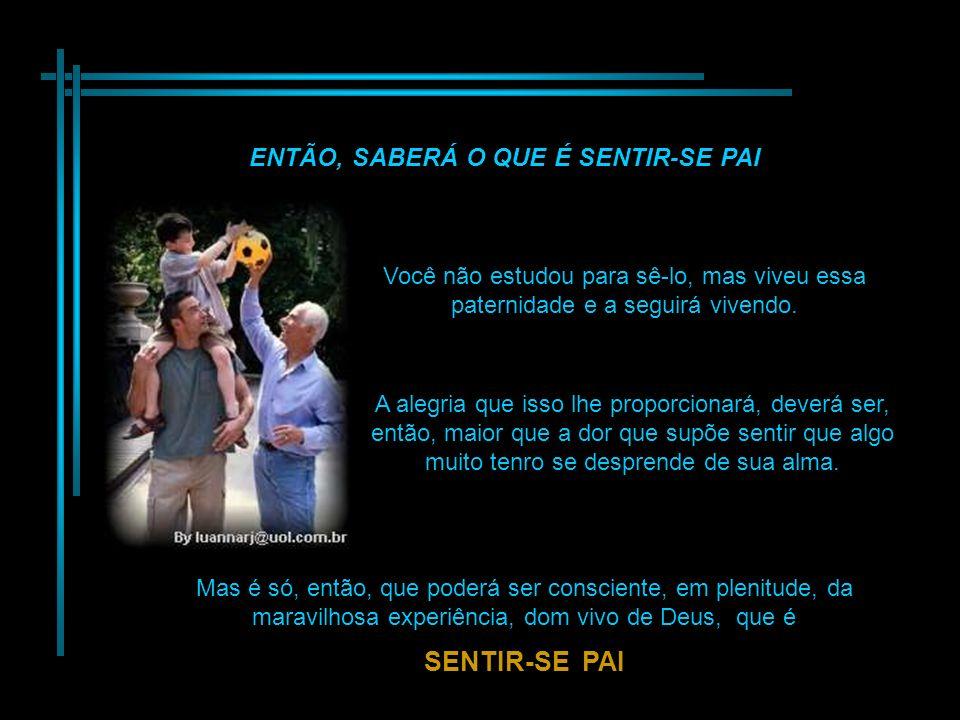 ENTÃO, SABERÁ O QUE É SENTIR-SE PAI