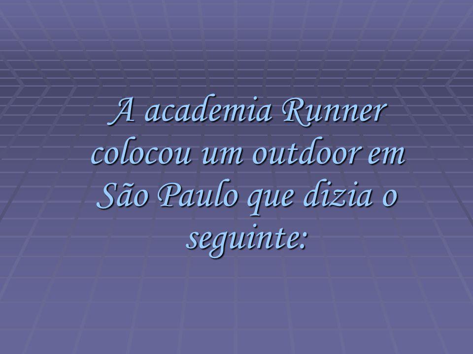 A academia Runner colocou um outdoor em São Paulo que dizia o seguinte: