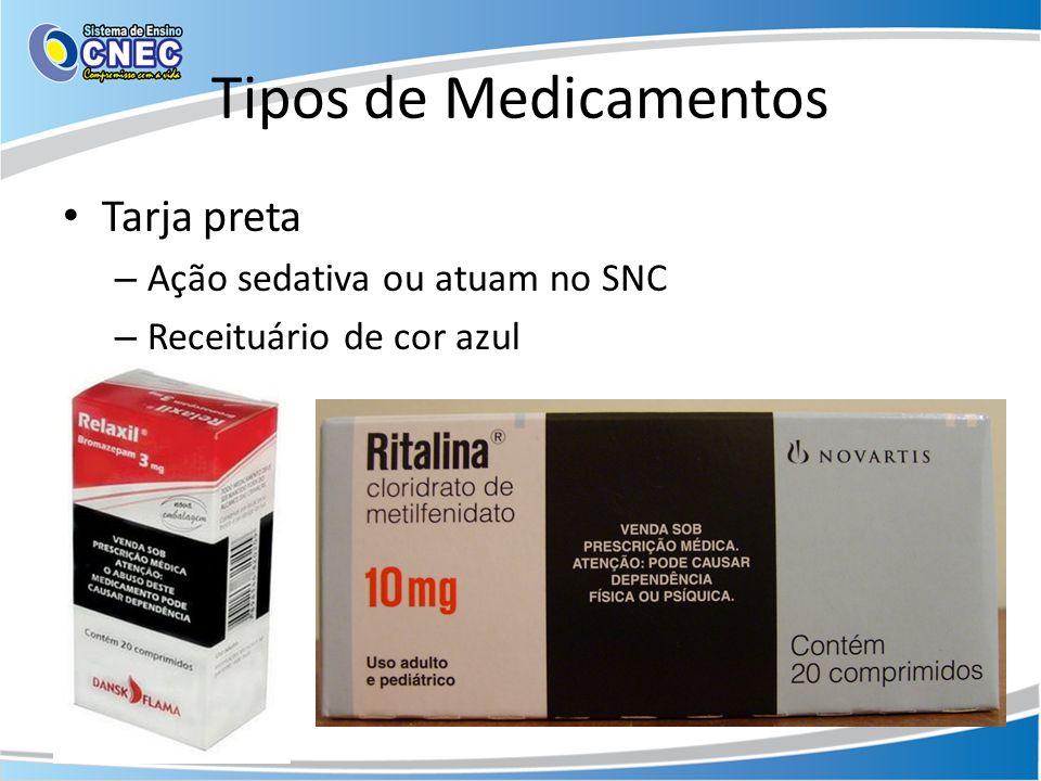 Tipos de Medicamentos Tarja preta Ação sedativa ou atuam no SNC