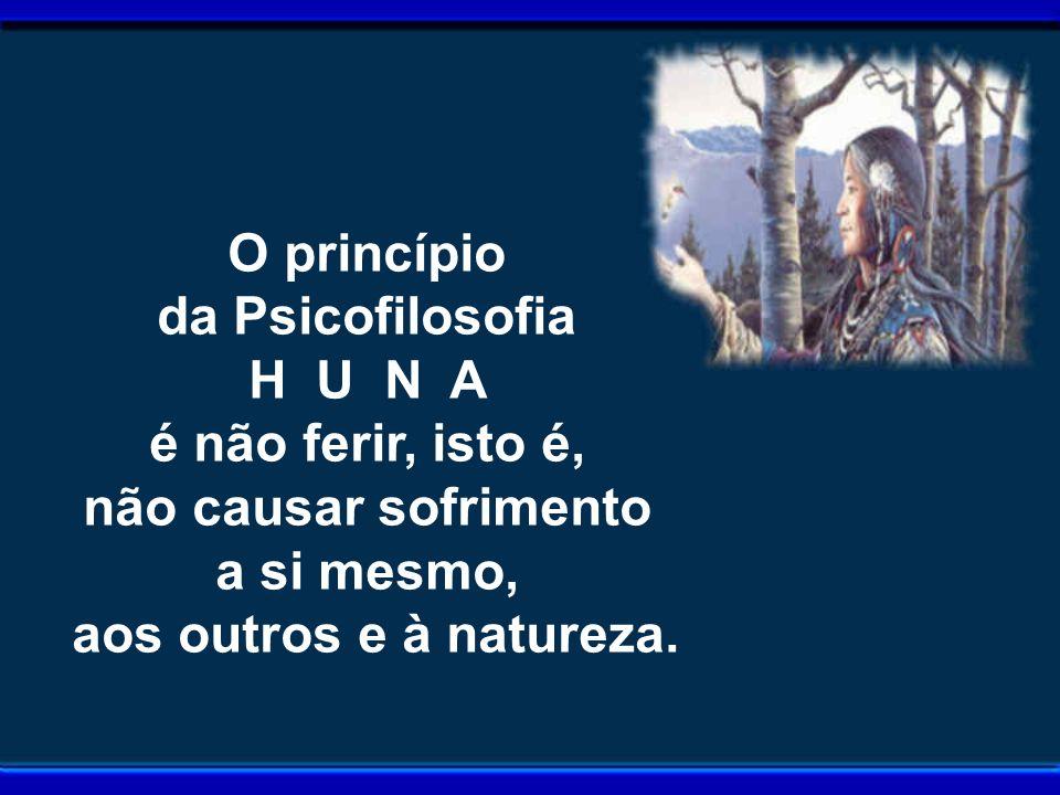 O princípio da Psicofilosofia. H U N A. é não ferir, isto é, não causar sofrimento. a si mesmo,