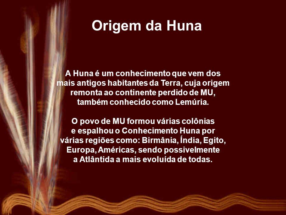 Origem da Huna A Huna é um conhecimento que vem dos