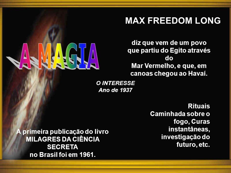 A MAGIA MAX FREEDOM LONG diz que vem de um povo