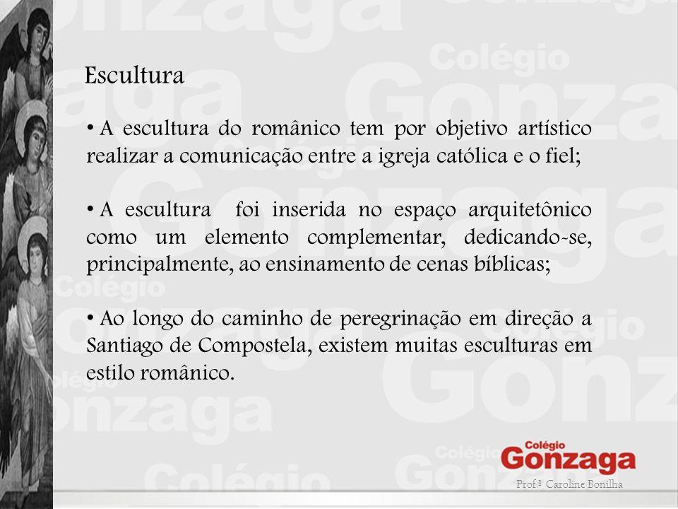 Escultura A escultura do românico tem por objetivo artístico realizar a comunicação entre a igreja católica e o fiel;