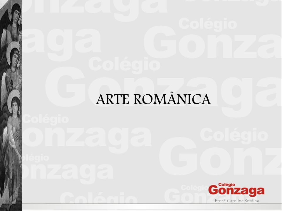 ARTE ROMÂNICA Prof.ª Caroline Bonilha