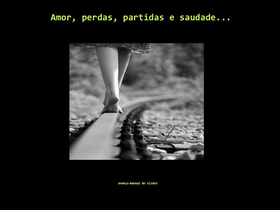 Amor, perdas, partidas e saudade...