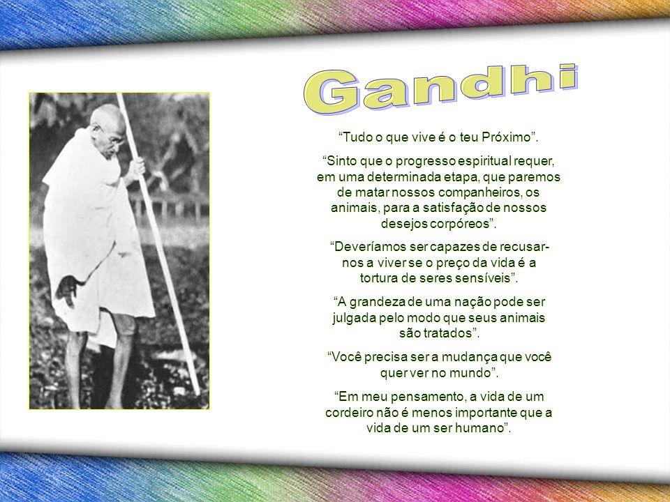 Gandhi Tudo o que vive é o teu Próximo .