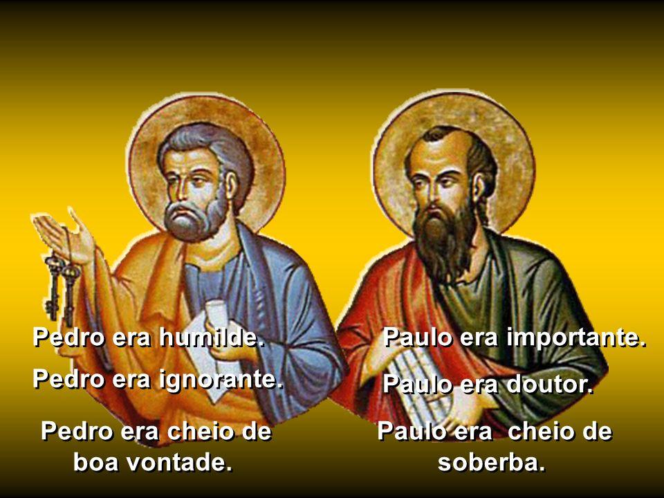 Pedro era cheio de boa vontade. Paulo era cheio de soberba.