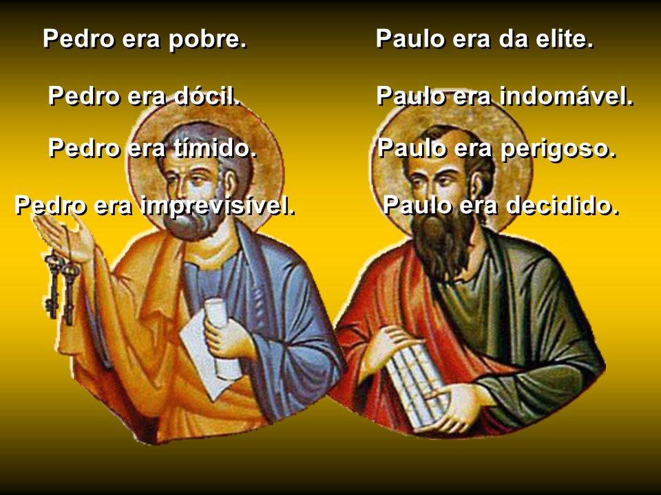 Pedro era pobre. Paulo era da elite. Pedro era dócil. Paulo era indomável. Pedro era tímido. Paulo era perigoso.