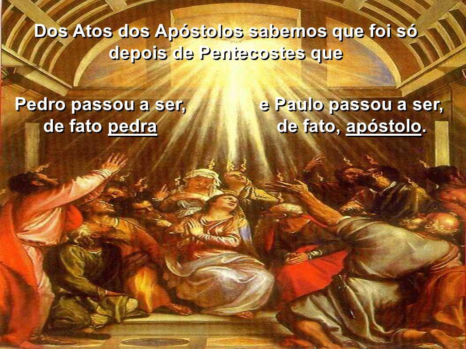 Dos Atos dos Apóstolos sabemos que foi só depois de Pentecostes que