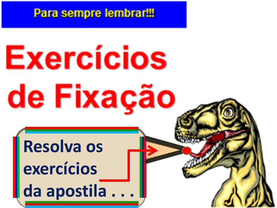 Resolva os exercícios da apostila . . .