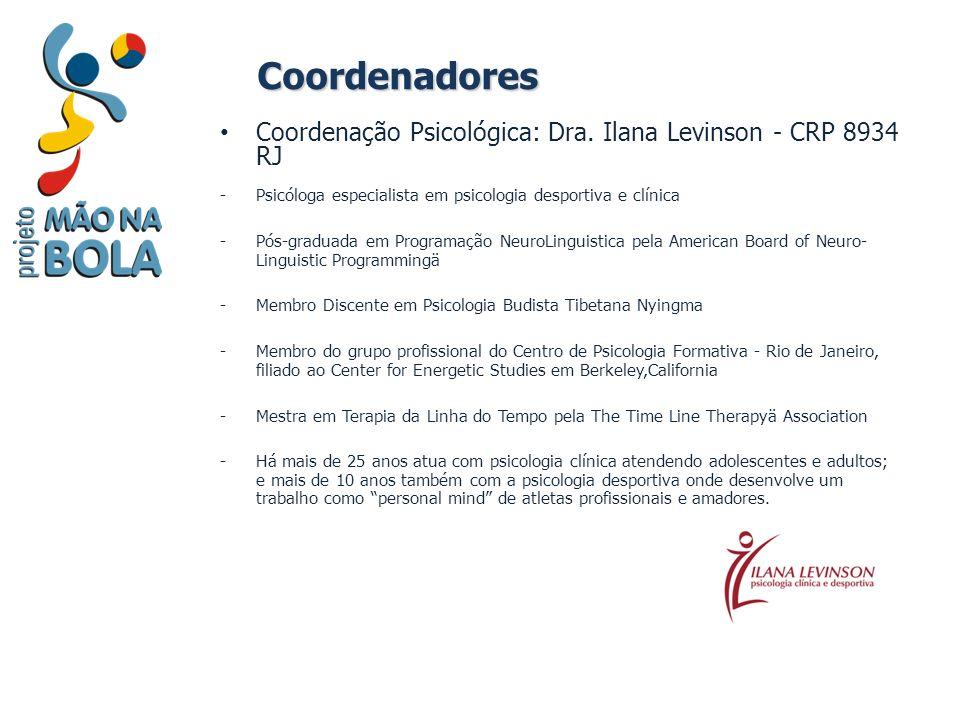 Coordenadores Coordenação Psicológica: Dra. Ilana Levinson - CRP 8934 RJ. Psicóloga especialista em psicologia desportiva e clínica.
