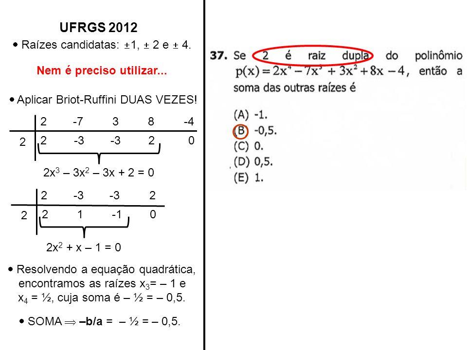 UFRGS 2012  Raízes candidatas: 1,  2 e  4.