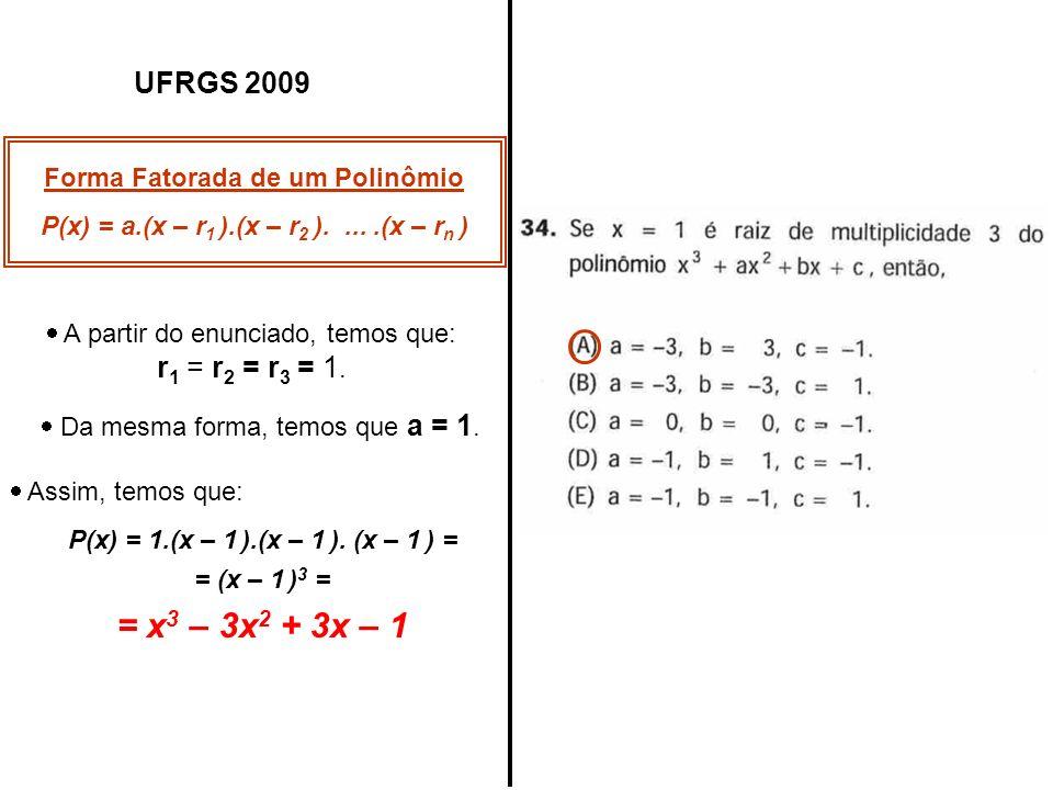 = x3 – 3x2 + 3x – 1 UFRGS 2009 Forma Fatorada de um Polinômio