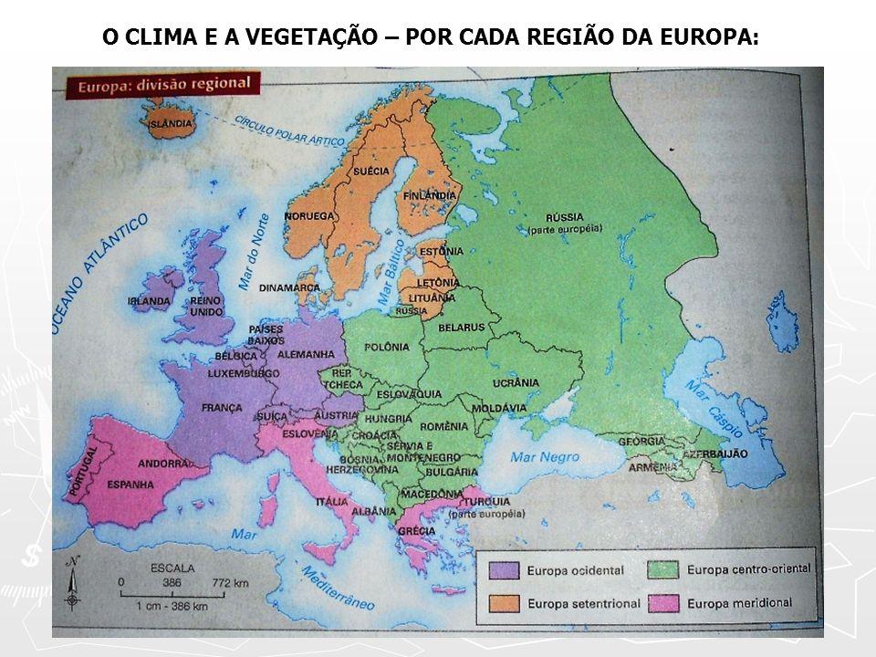 O CLIMA E A VEGETAÇÃO – POR CADA REGIÃO DA EUROPA: