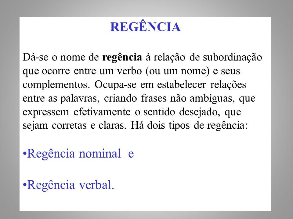 REGÊNCIA Regência nominal e Regência verbal.