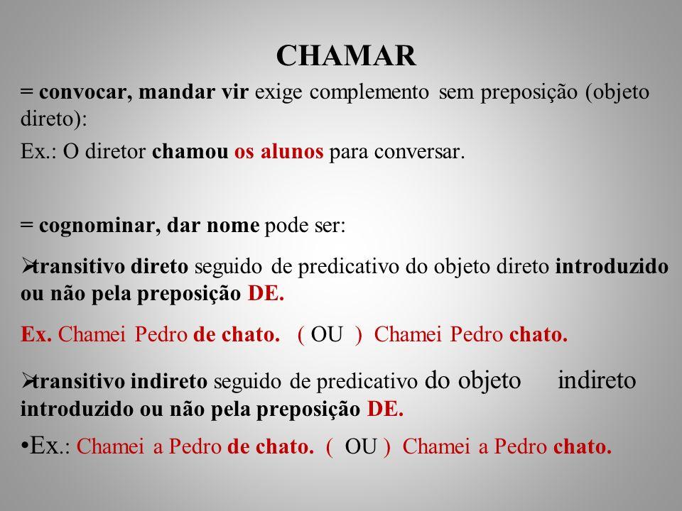 CHAMAR Ex.: Chamei a Pedro de chato. ( OU ) Chamei a Pedro chato.