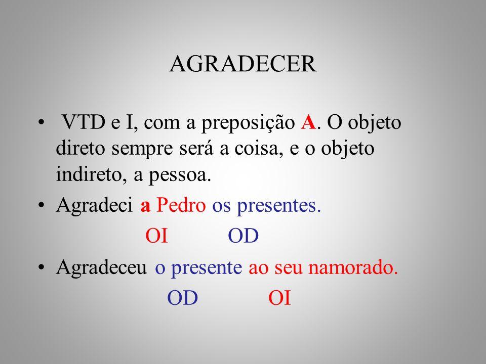 AGRADECER VTD e I, com a preposição A. O objeto direto sempre será a coisa, e o objeto indireto, a pessoa.