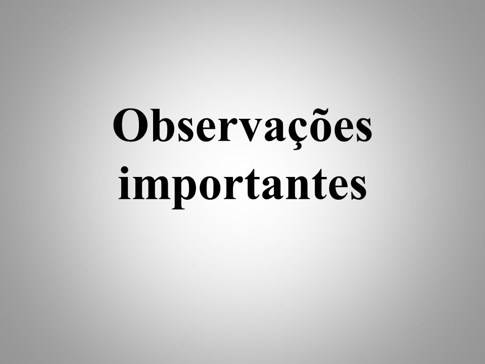 Observações importantes