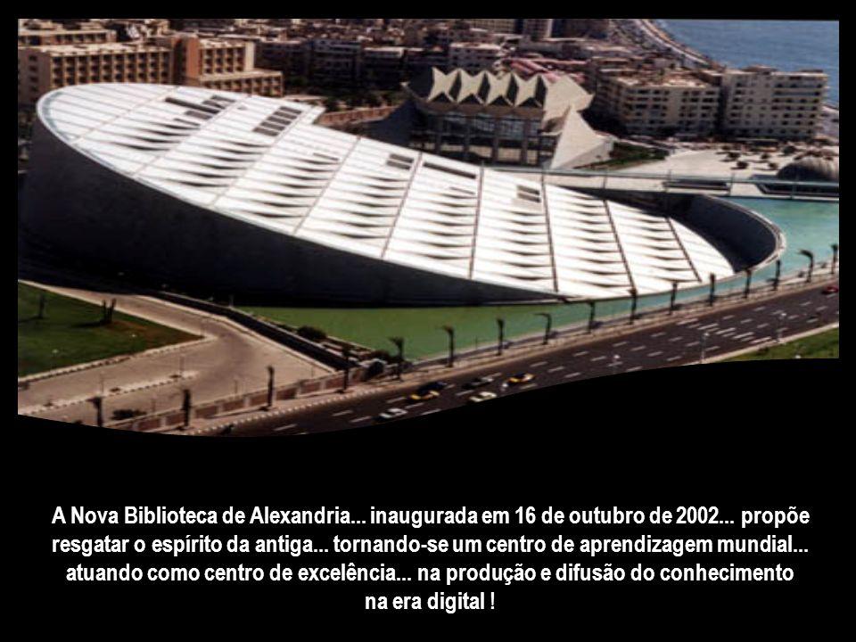 A Nova Biblioteca de Alexandria. inaugurada em 16 de outubro de 2002
