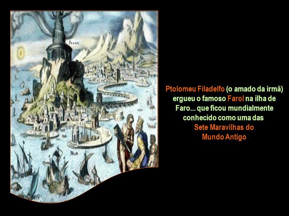 Ptolomeu Filadelfo (o amado da irmã) ergueu o famoso Farol na ilha de