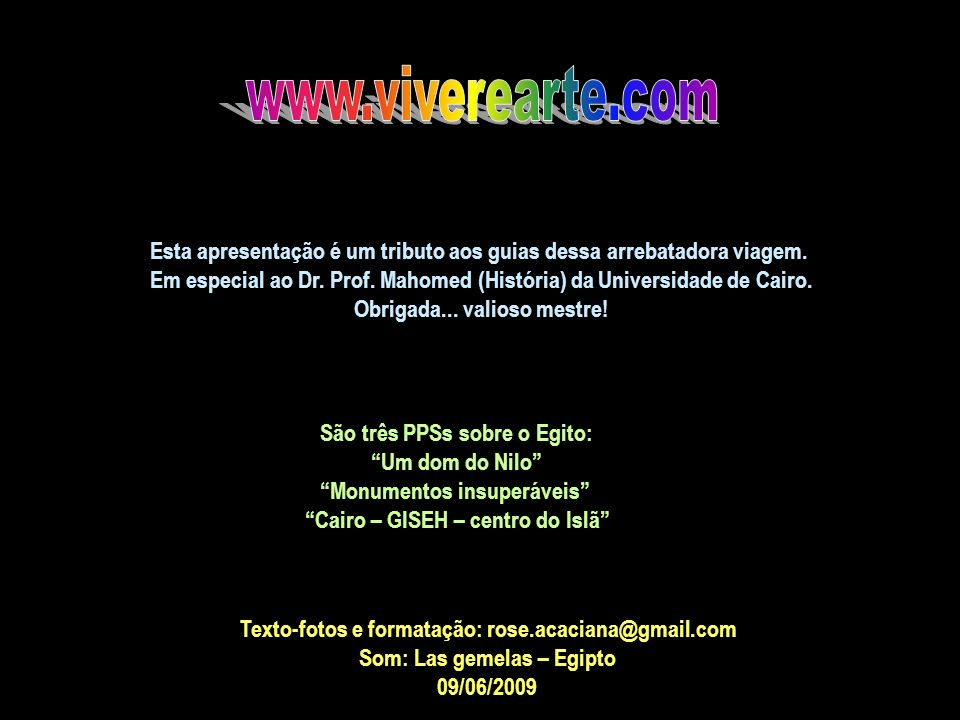 www.viverearte.com Esta apresentação é um tributo aos guias dessa arrebatadora viagem.