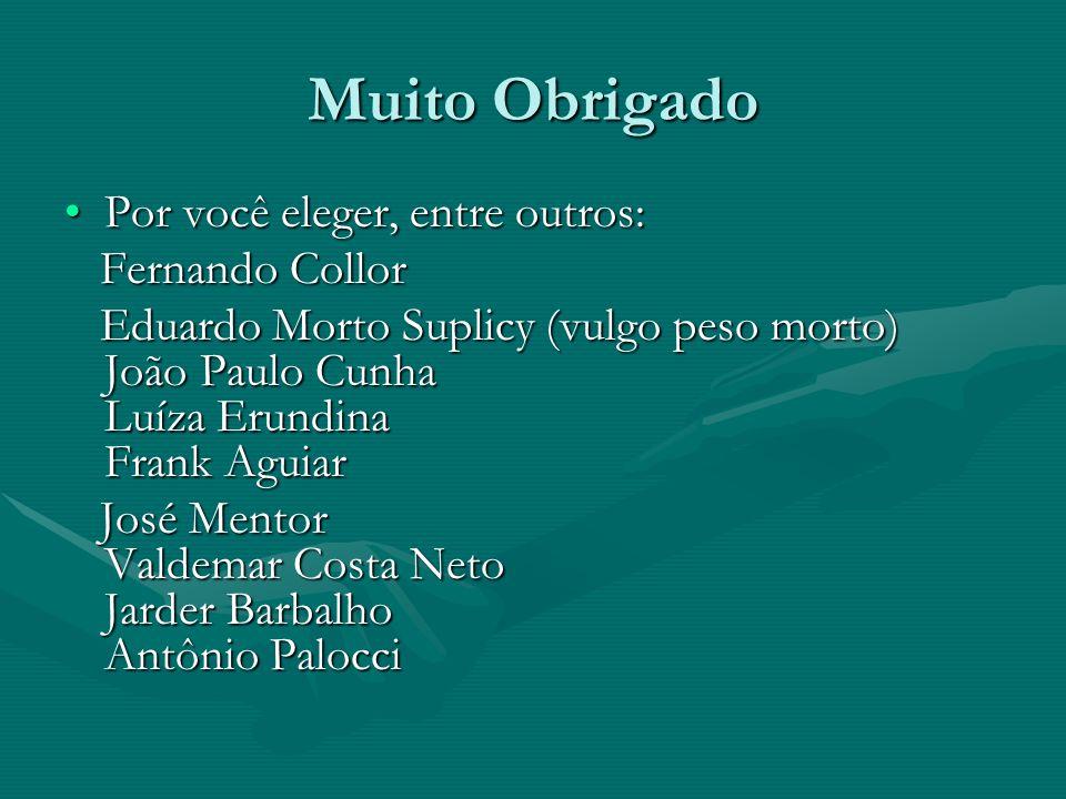 Muito Obrigado Por você eleger, entre outros: Fernando Collor