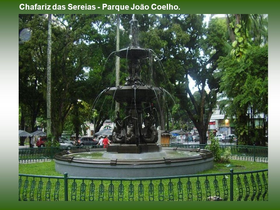 Chafariz das Sereias - Parque João Coelho.