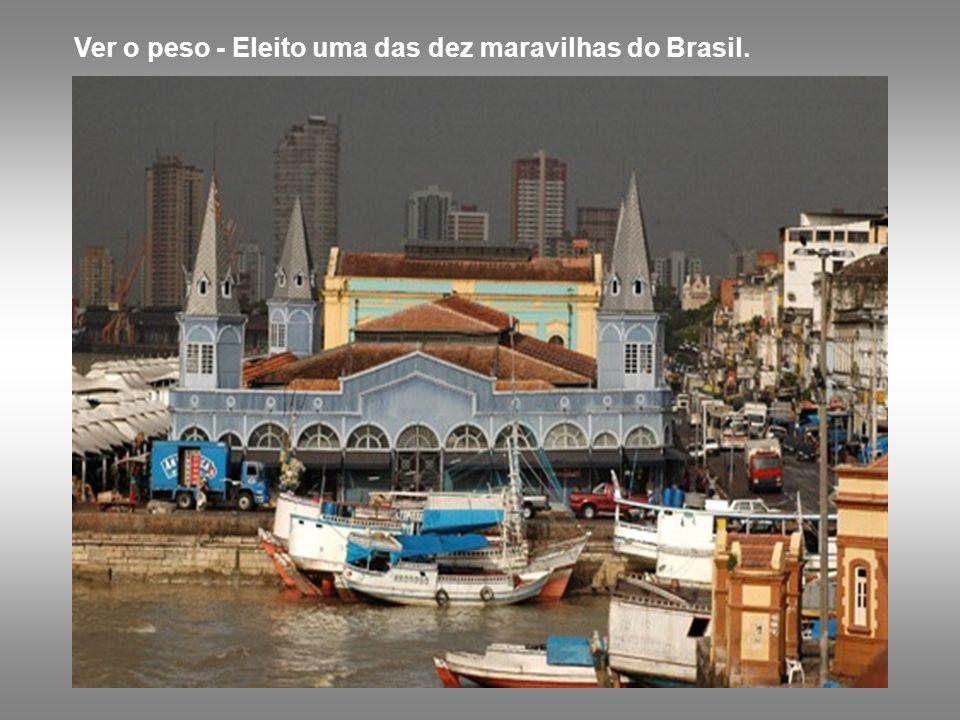 Ver o peso - Eleito uma das dez maravilhas do Brasil.