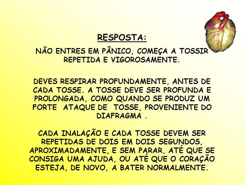 NÃO ENTRES EM PÂNICO, COMEÇA A TOSSIR REPETIDA E VIGOROSAMENTE.