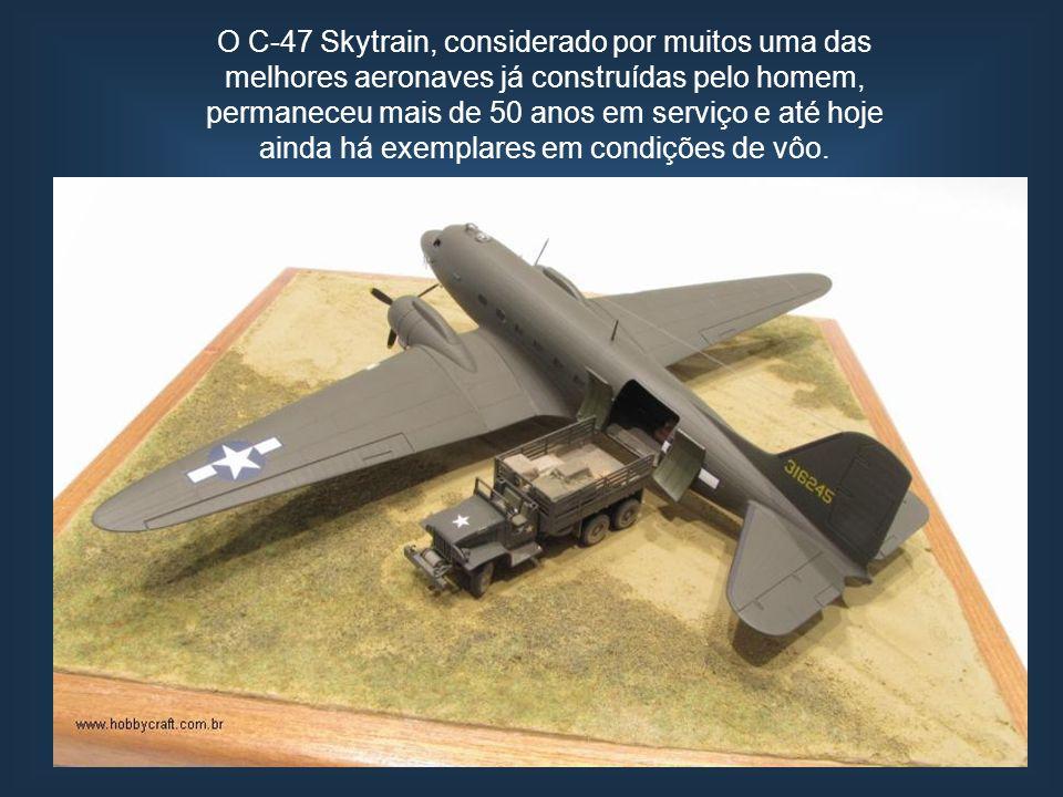 O C-47 Skytrain, considerado por muitos uma das melhores aeronaves já construídas pelo homem, permaneceu mais de 50 anos em serviço e até hoje ainda há exemplares em condições de vôo.