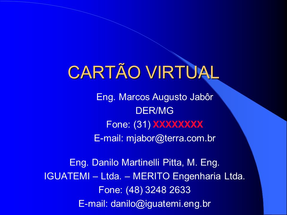 CARTÃO VIRTUAL Eng. Marcos Augusto Jabôr DER/MG Fone: (31) XXXXXXXX