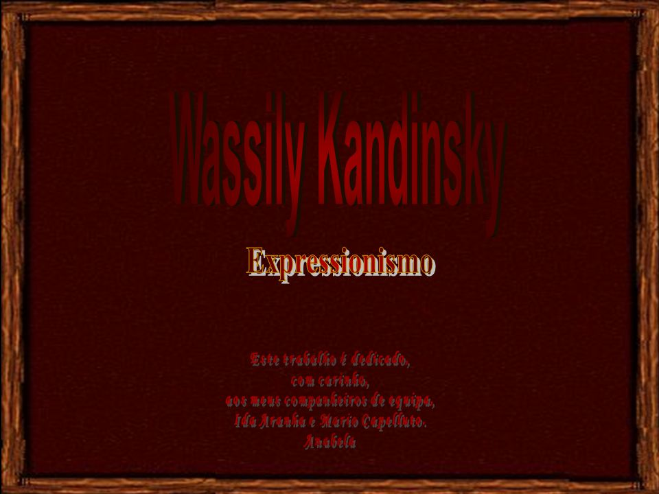 Wassily Kandinsky Expressionismo Este trabalho é dedicado,