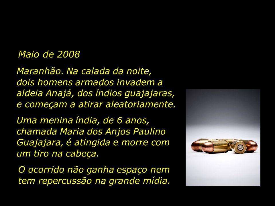 Maio de 2008 Maranhão. Na calada da noite, dois homens armados invadem a aldeia Anajá, dos índios guajajaras, e começam a atirar aleatoriamente.