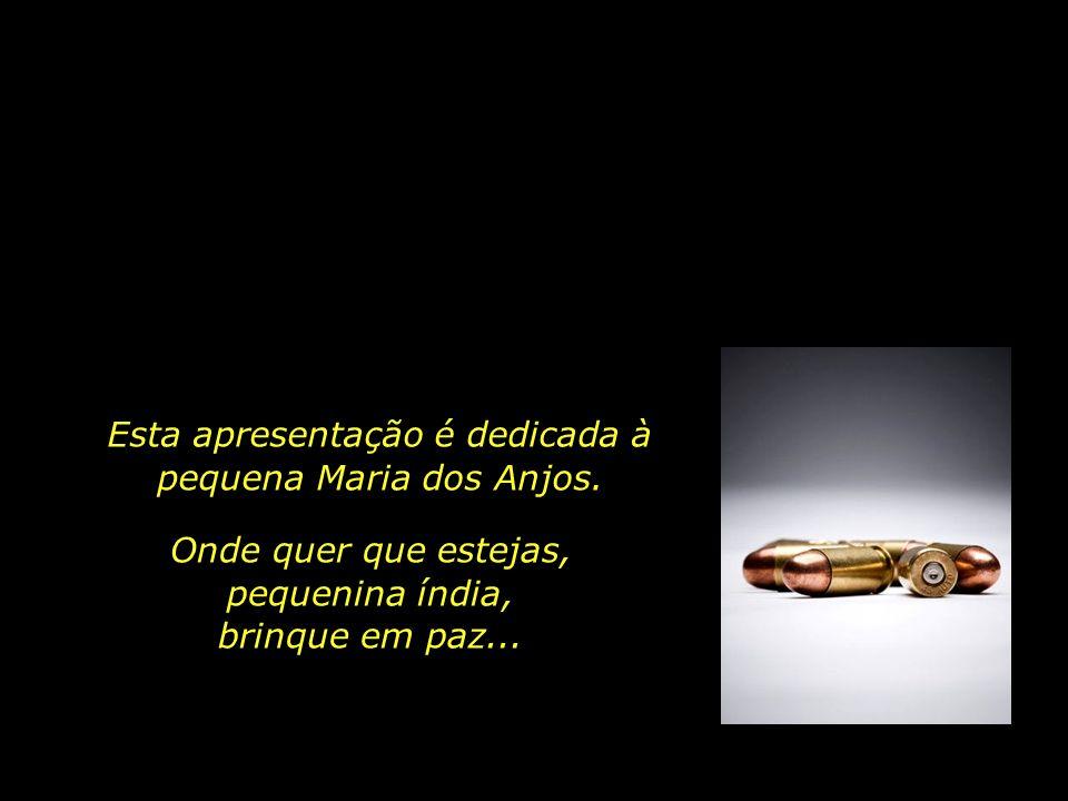 Esta apresentação é dedicada à pequena Maria dos Anjos.