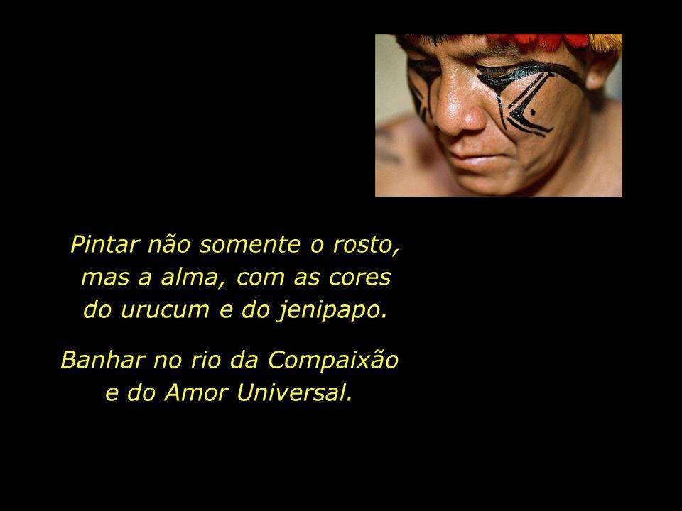 Banhar no rio da Compaixão e do Amor Universal.