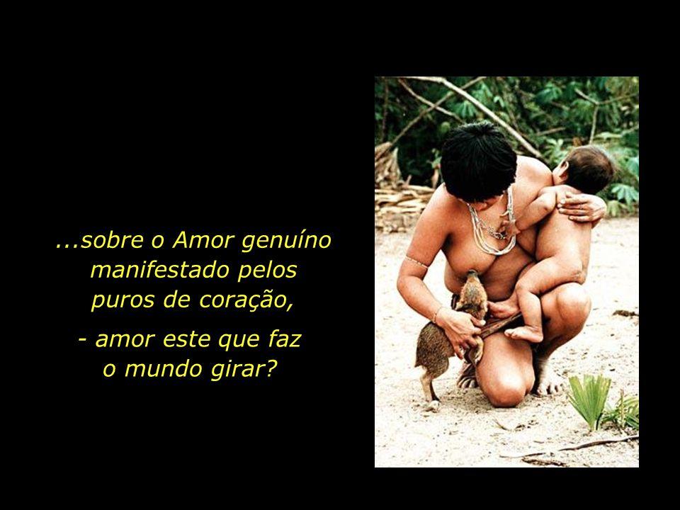 ...sobre o Amor genuíno manifestado pelos puros de coração,
