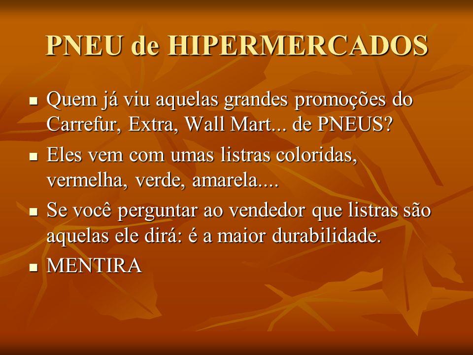 PNEU de HIPERMERCADOS Quem já viu aquelas grandes promoções do Carrefur, Extra, Wall Mart... de PNEUS