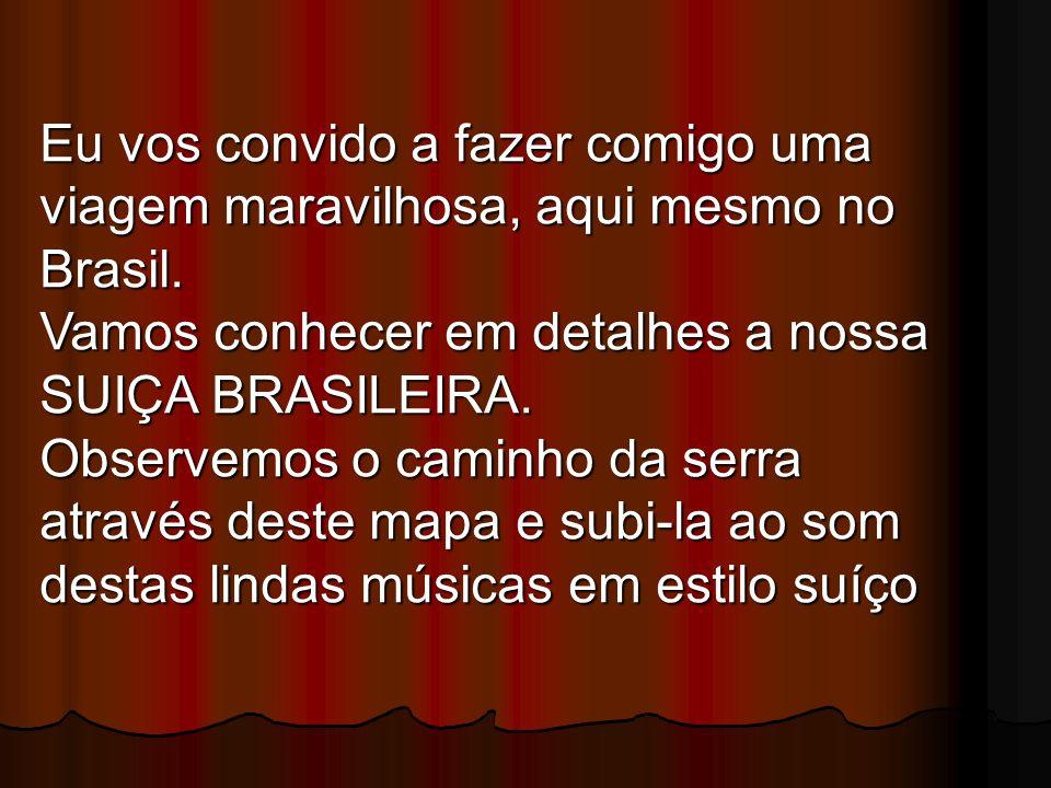 Eu vos convido a fazer comigo uma viagem maravilhosa, aqui mesmo no Brasil.