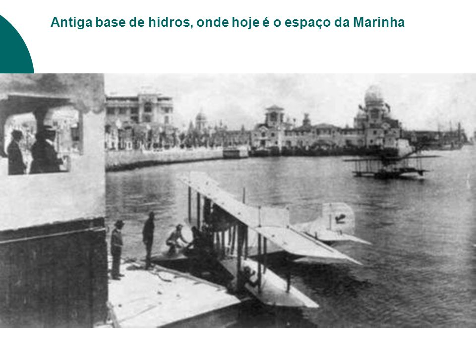 Antiga base de hidros, onde hoje é o espaço da Marinha