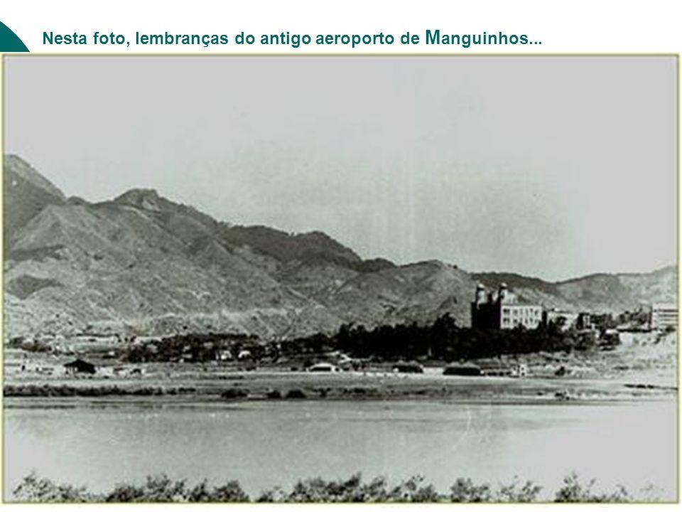 Nesta foto, lembranças do antigo aeroporto de Manguinhos...