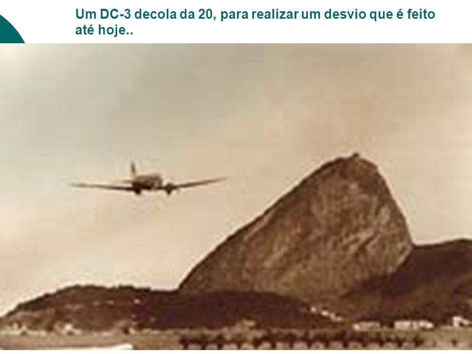 Um DC-3 decola da 20, para realizar um desvio que é feito até hoje..